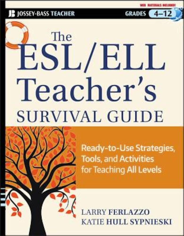 The ESL/ELL Teacher's Survival Guide, grades 4-12: Ready-To-Use Strategies, Tools, and Activities for Teaching English Language Learners of All Levels, Paperback