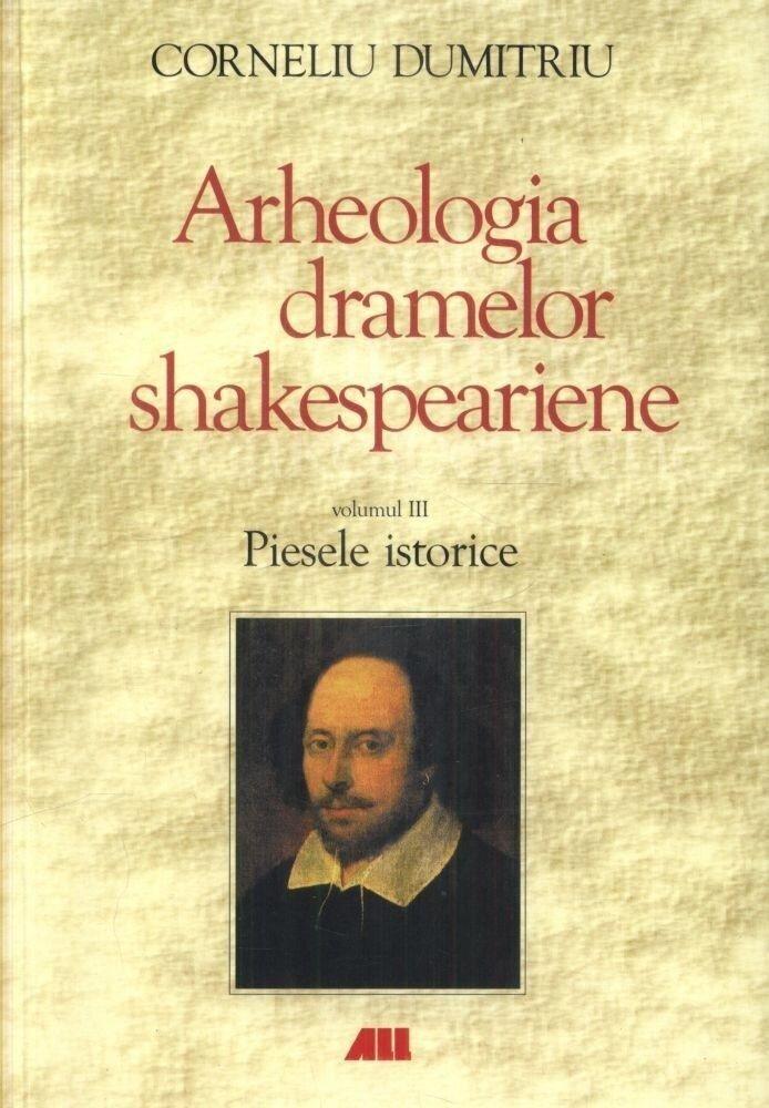 Arheologia dramelor shakespeariane. Piesele istorice. Volumul 3