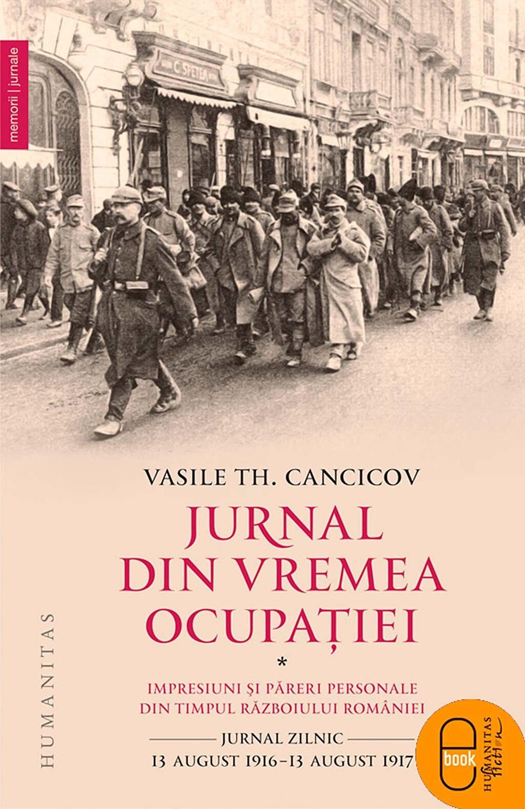Jurnal din vremea ocupatiei. Impresiuni si pareri personale din timpul Razboiului Romaniei. Jurnal zilnic (13 august 1916-13 august 1917) PDF (Download eBook)