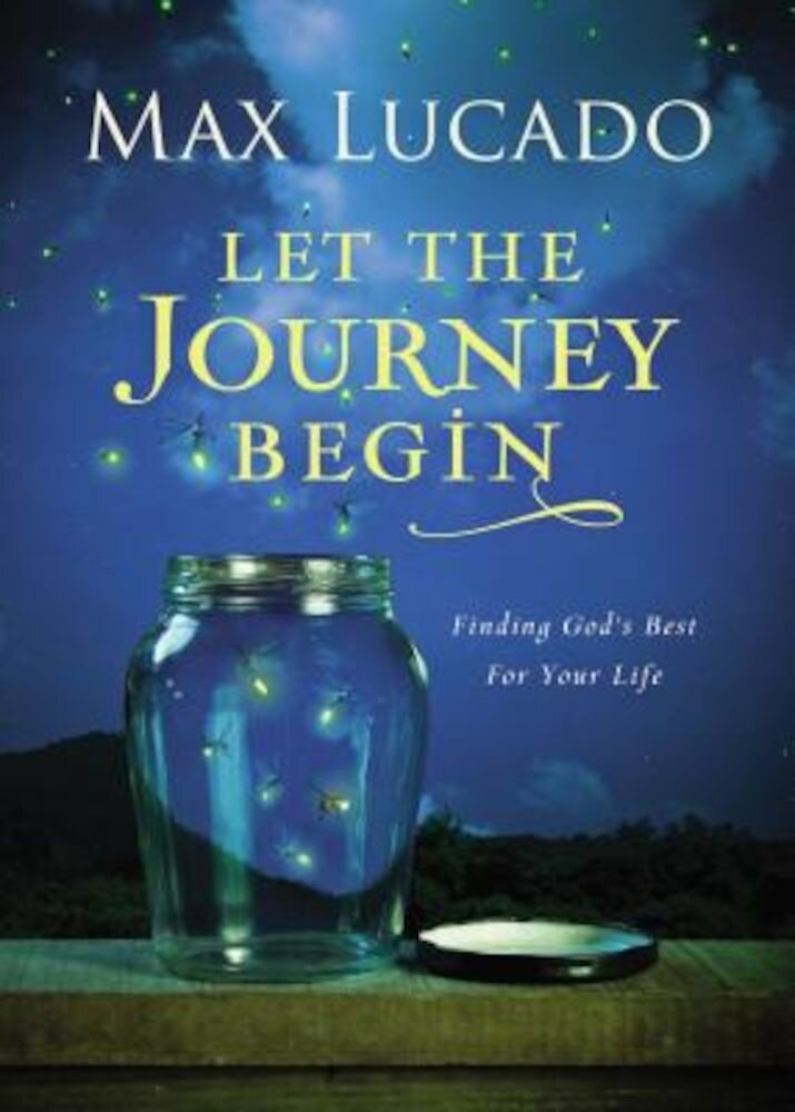 Let the Journey Begin: Finding God's Best for Your Life, Hardcover