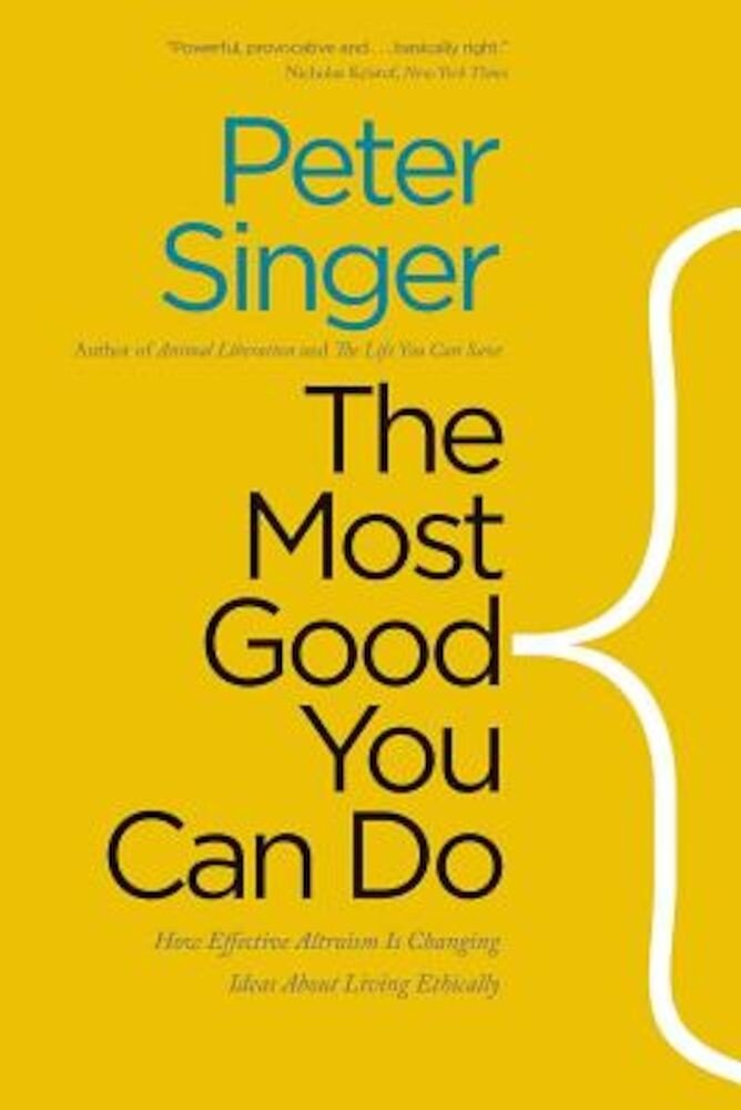 The Most Good You Can Do: How Effective Altruism Is Changing Ideas about Living Ethically, Paperback
