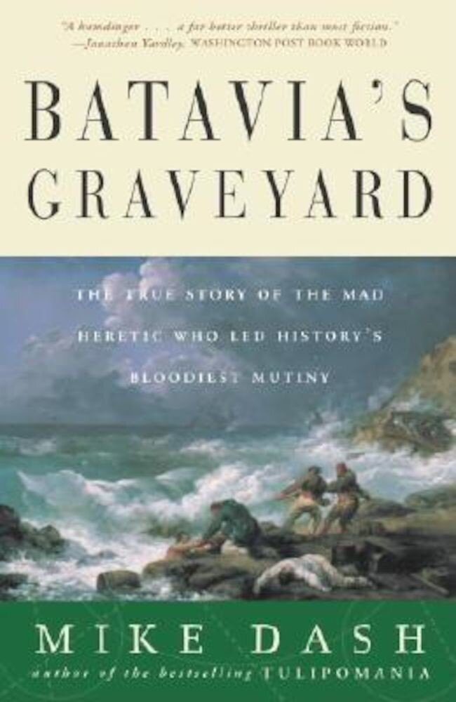 Batavia's Graveyard: The True Story of the Mad Heretic Who Led History's Bloodiest Mutiny, Paperback