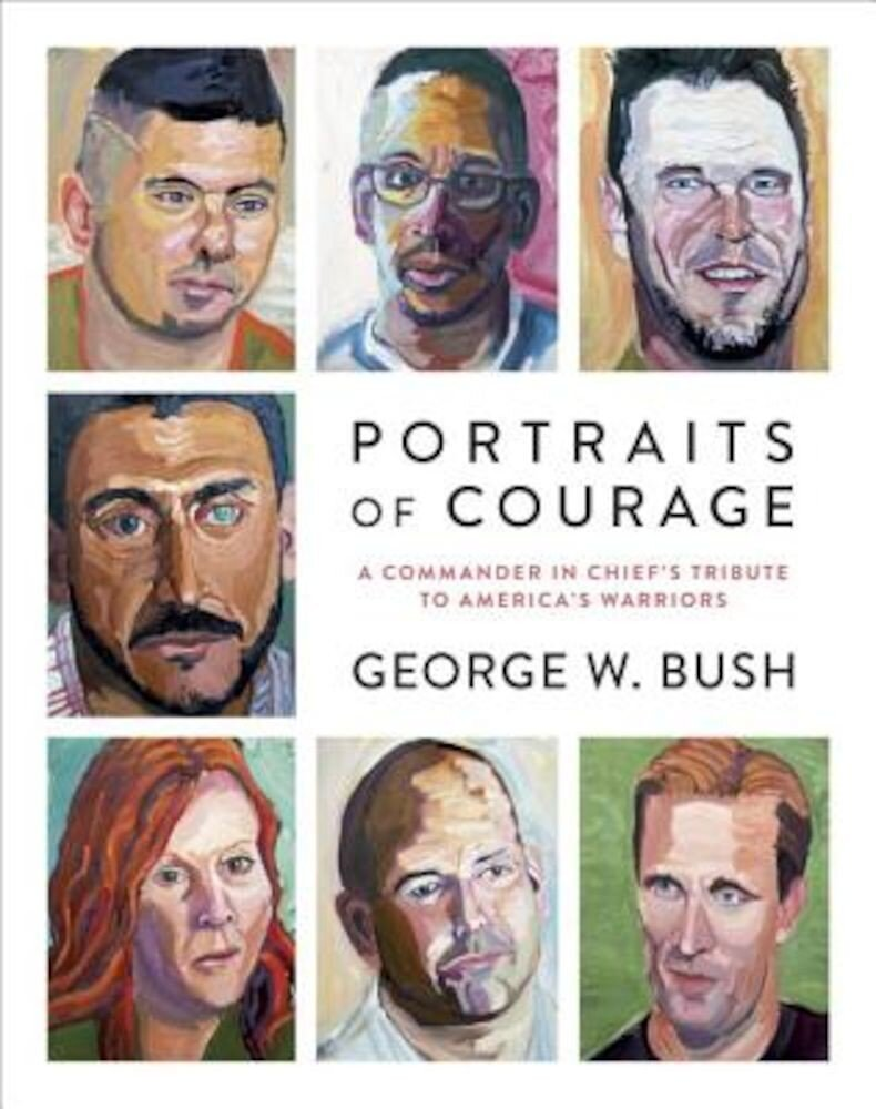 Portraits of Courage: A Commander in Chief's Tribute to America's Warriors, Hardcover