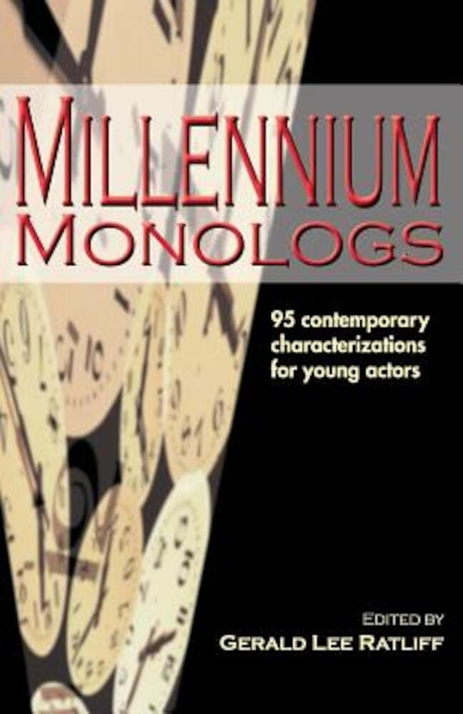 Millennium Monologs: 95 Contemporary Characterizations for Young Actors, Paperback