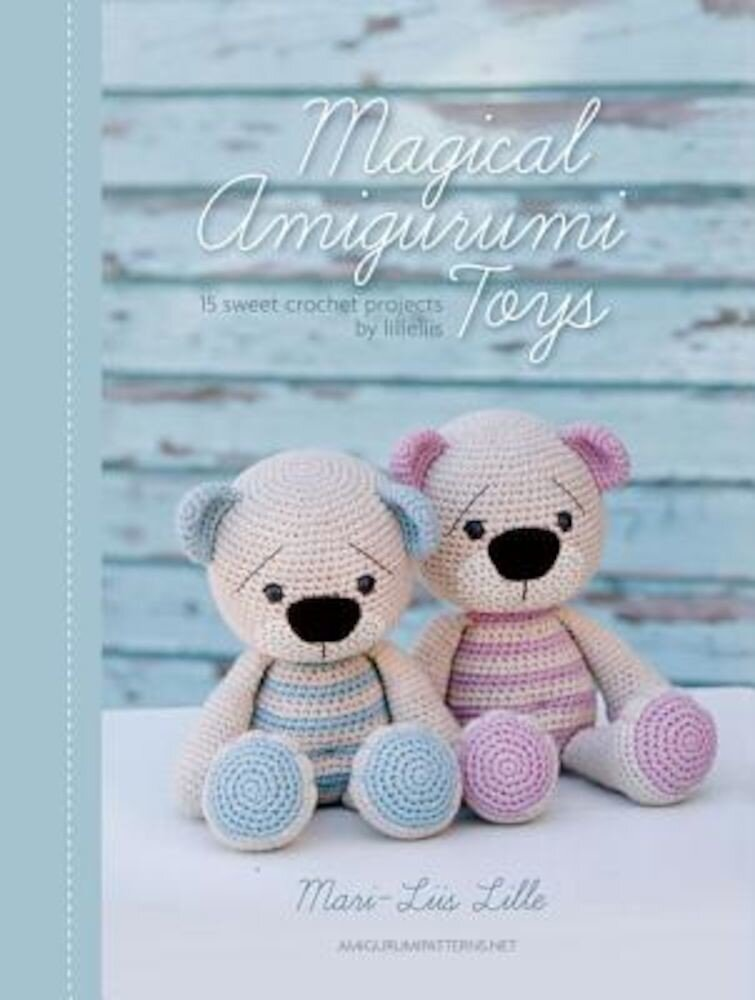 Magical Amigurumi Toys: 15 Sweet Crochet Projects, Paperback