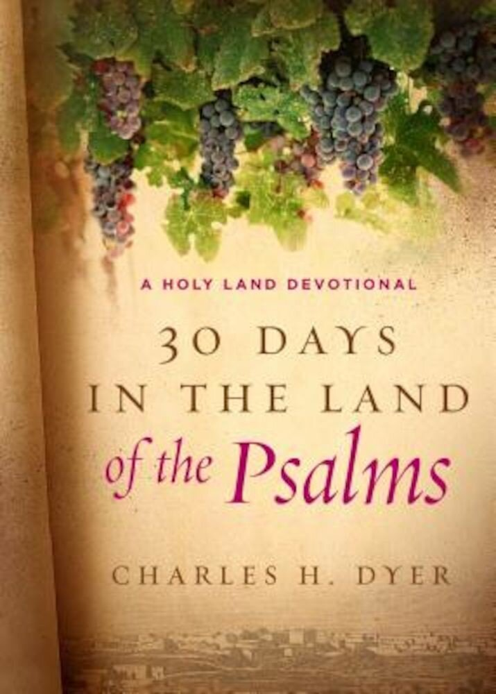 30 Days in the Land of the Psalms: A Holy Land Devotional, Hardcover