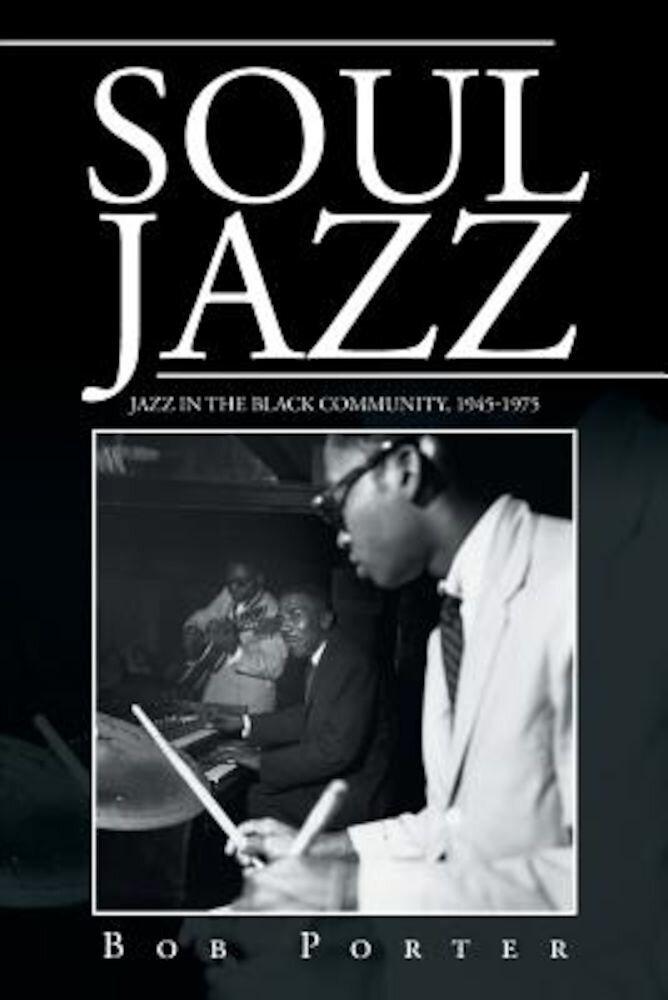 Soul Jazz: Jazz in the Black Community, 1945-1975, Paperback