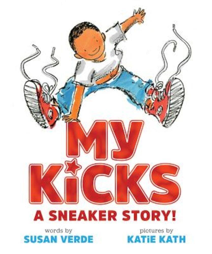 My Kicks: A Sneaker Story!, Hardcover