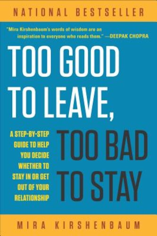 Too Good to Leave, Too Bad to Stay: A Step-By-Step Guide to Helping You Decide Whether to Stay in or Get Out of Your Relationship, Paperback
