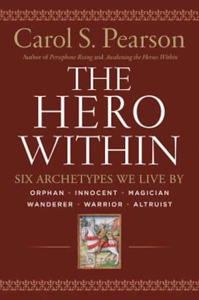 Hero Within - REV. & Expanded Ed.: Six Archetypes We Live by, Paperback