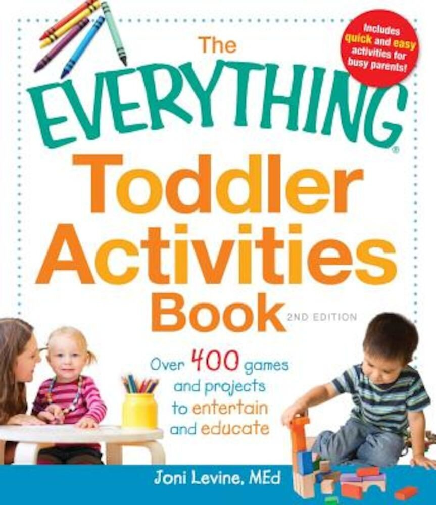 The Everything Toddler Activities Book: Over 400 Games and Projects to Entertain and Educate, Paperback