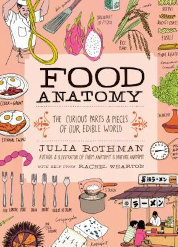 Food Anatomy: The Curious Parts & Pieces of Our Edible World, Paperback
