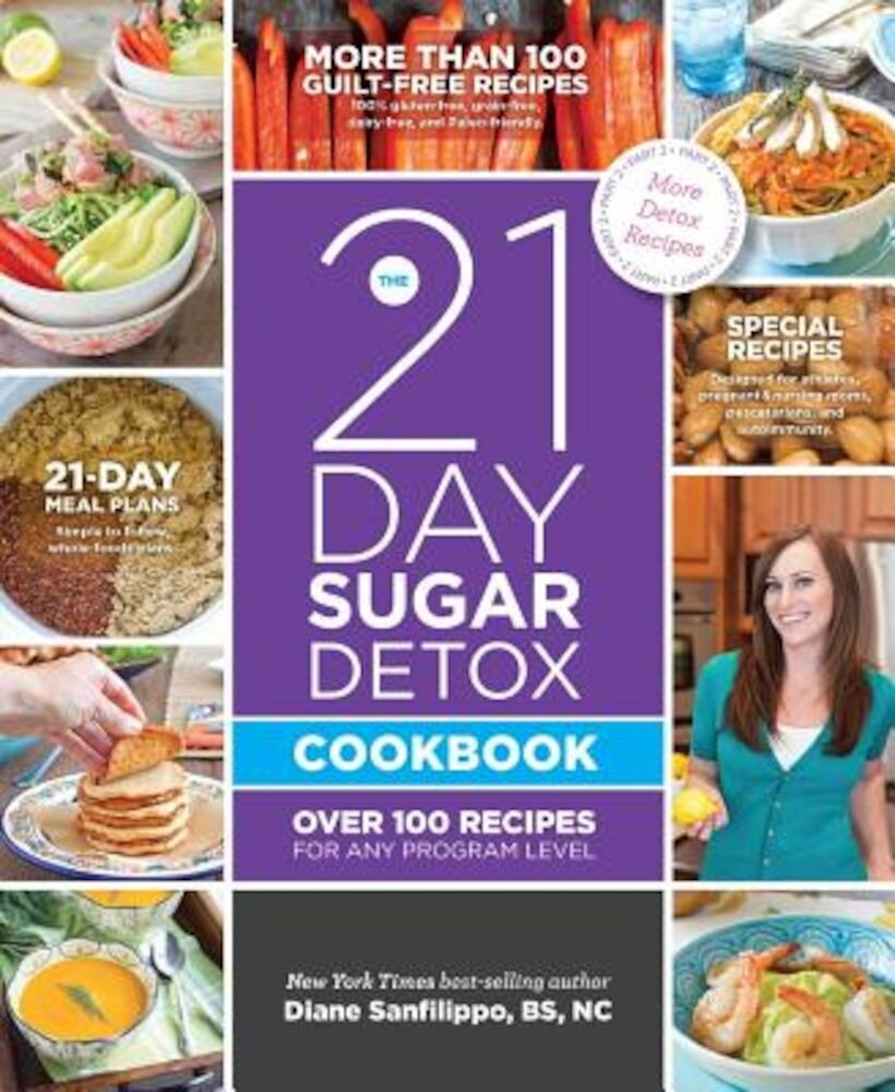 The 21-Day Sugar Detox Cookbook: Over 100 Recipes for Any Program Level, Paperback