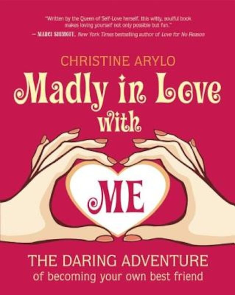 Madly in Love with Me: The Daring Adventure of Becoming Your Own Best Friend, Paperback