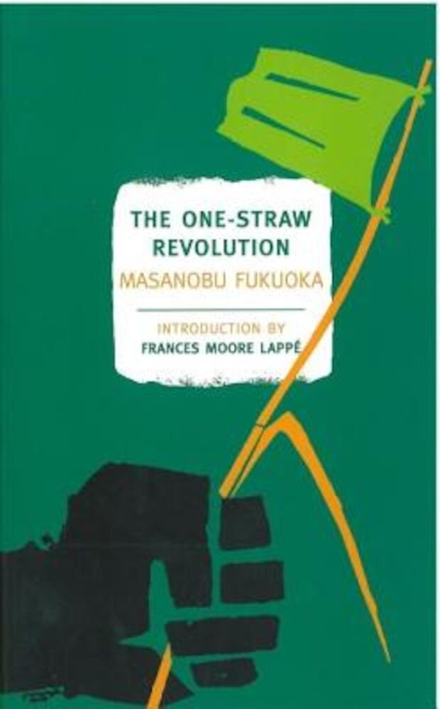 The One-Straw Revolution: An Introduction to Natural Farming, Paperback