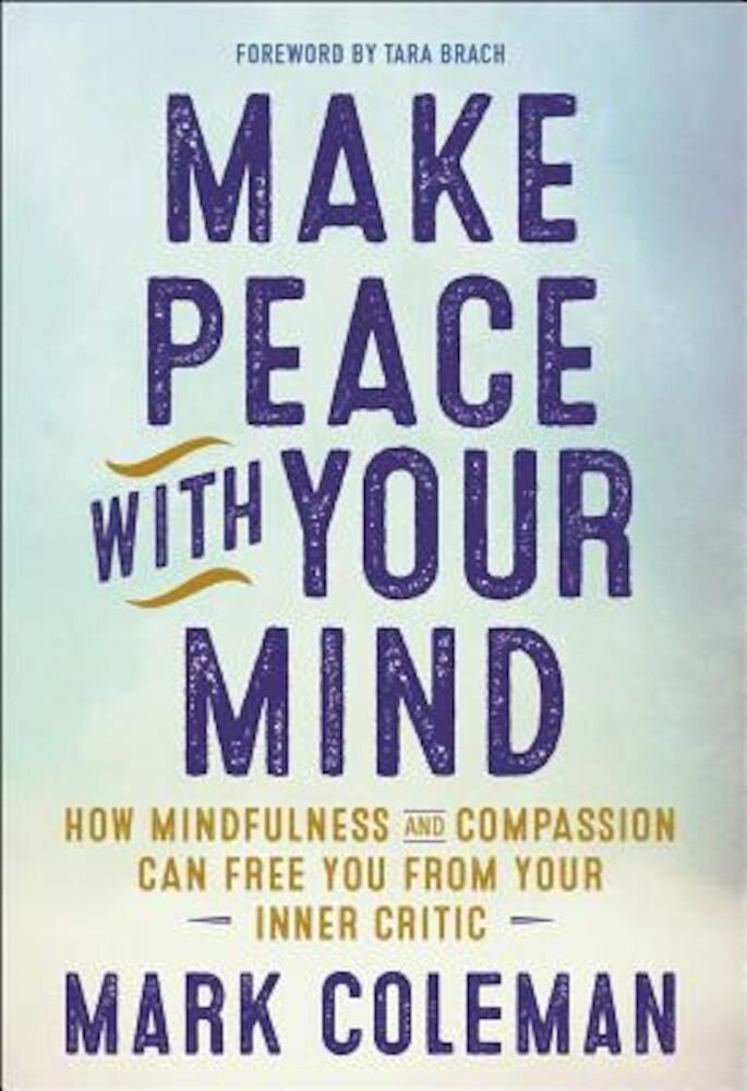 Make Peace with Your Mind: How Mindfulness and Compassion Can Free You from Your Inner Critic, Paperback