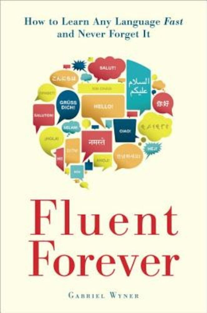 Fluent Forever: How to Learn Any Language Fast and Never Forget It, Paperback