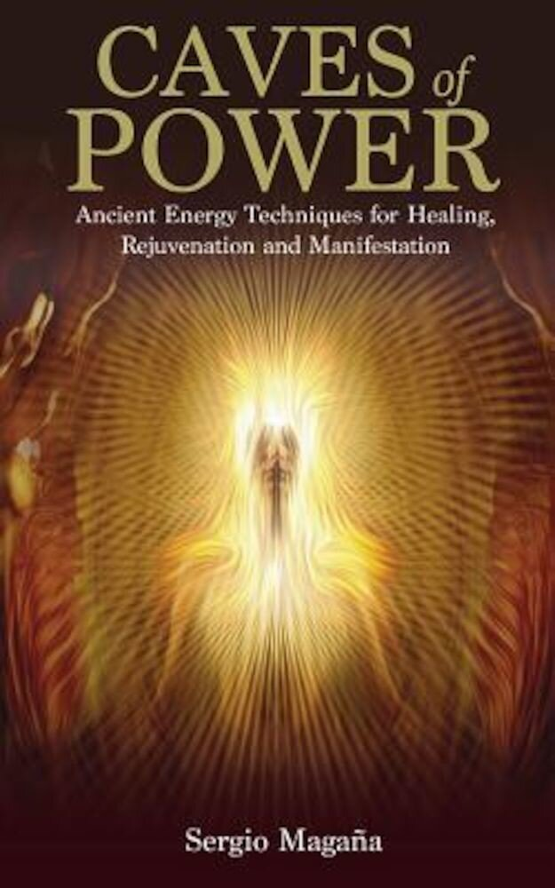 Caves of Power: Ancient Energy Techniques for Healing, Rejuvenation and Manifestation, Paperback