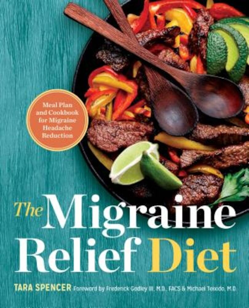 The Migraine Relief Diet: Meal Plan and Cookbook for Migraine Headache Reduction, Paperback