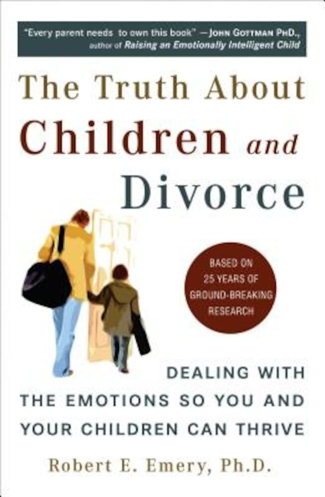 The Truth about Children and Divorce: Dealing with the Emotions So You and Your Children Can Thrive, Paperback