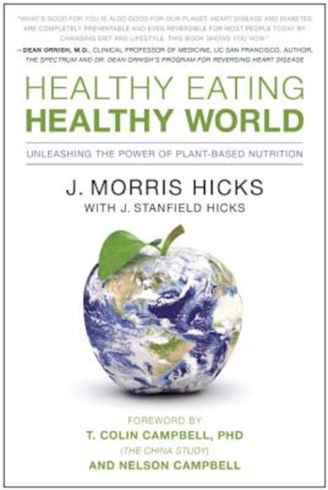 Healthy Eating, Healthy World: Unleashing the Power of Plant-Based Nutrition, Paperback