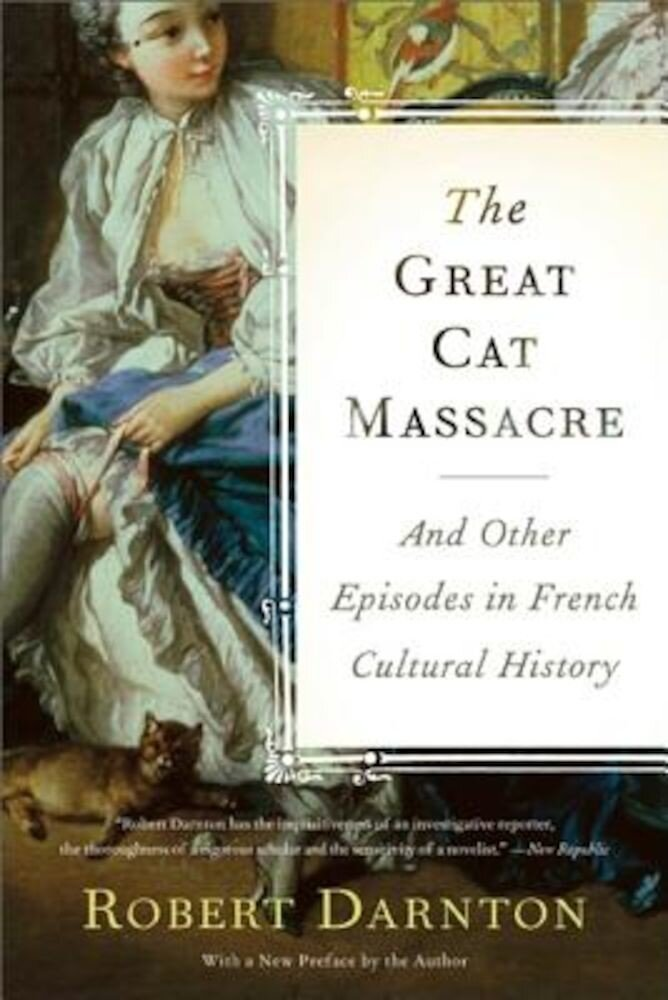 The Great Cat Massacre: And Other Episodes in French Cultural History, Paperback