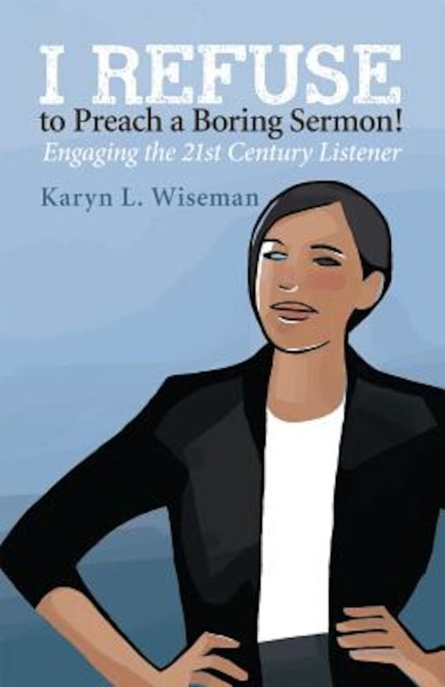 I Refuse to Preach a Boring Sermon!: Engaging the 21st Century Listener, Paperback