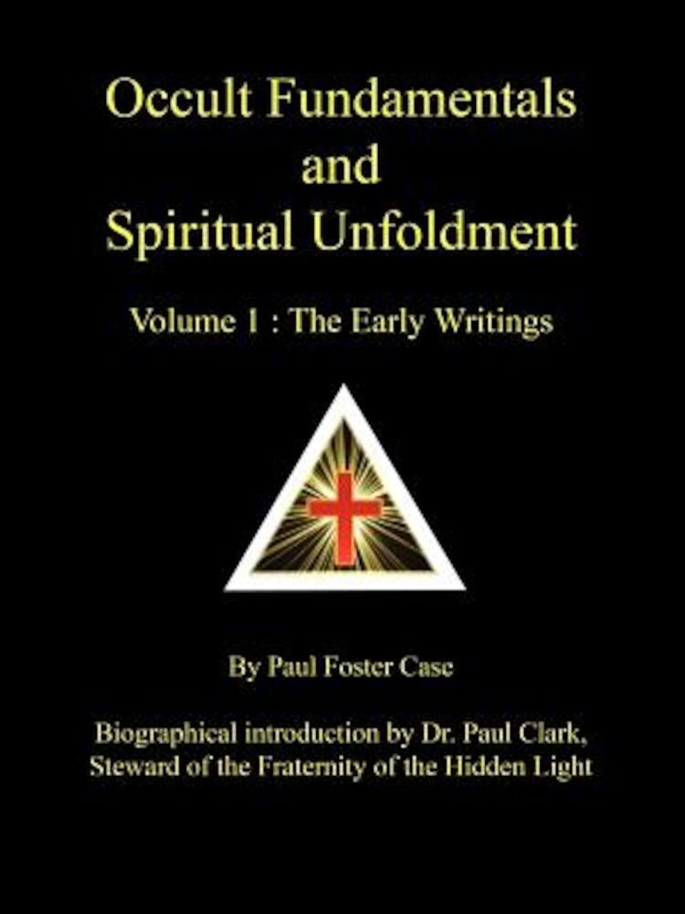 Occult Fundamentals and Spiritual Unfoldment - Volume 1: The Early Writings, Paperback