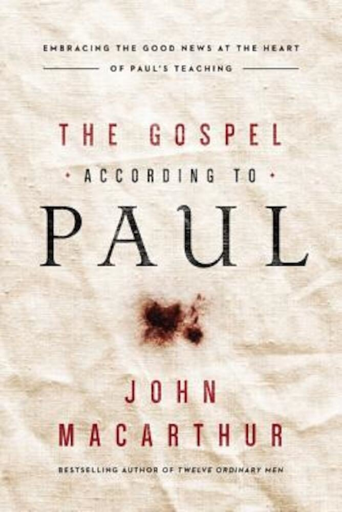 The Gospel According to Paul: Embracing the Good News at the Heart of Paul's Teachings, Hardcover