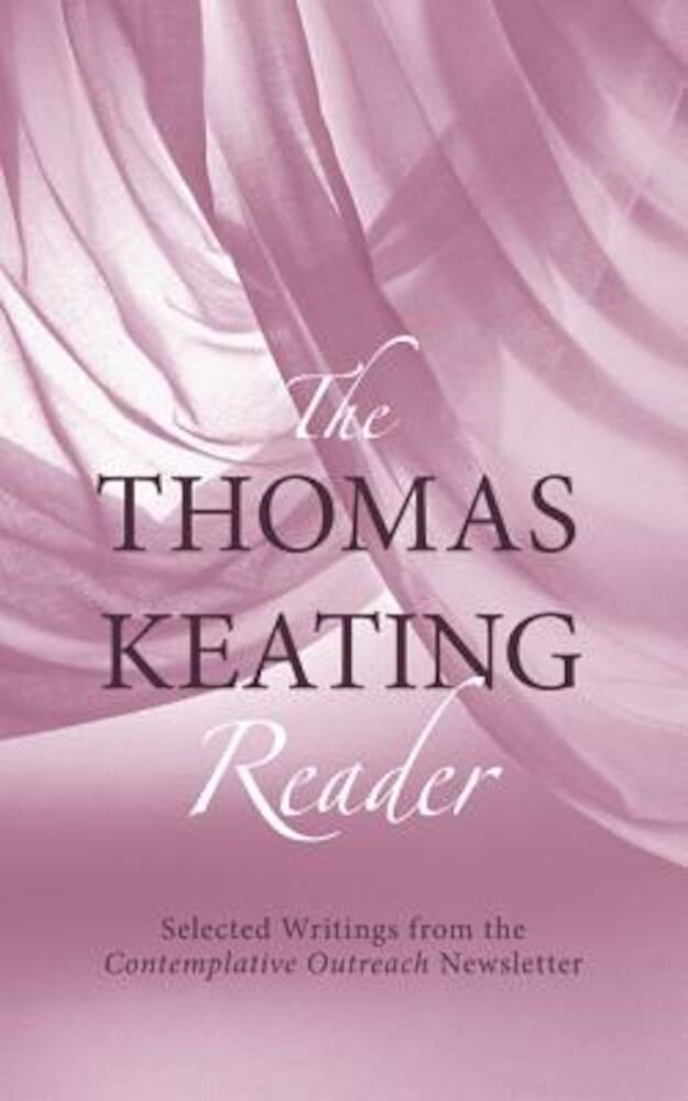 The Thomas Keating Reader: Selected Writings from the Contemplative Outreach Newsletter, Paperback