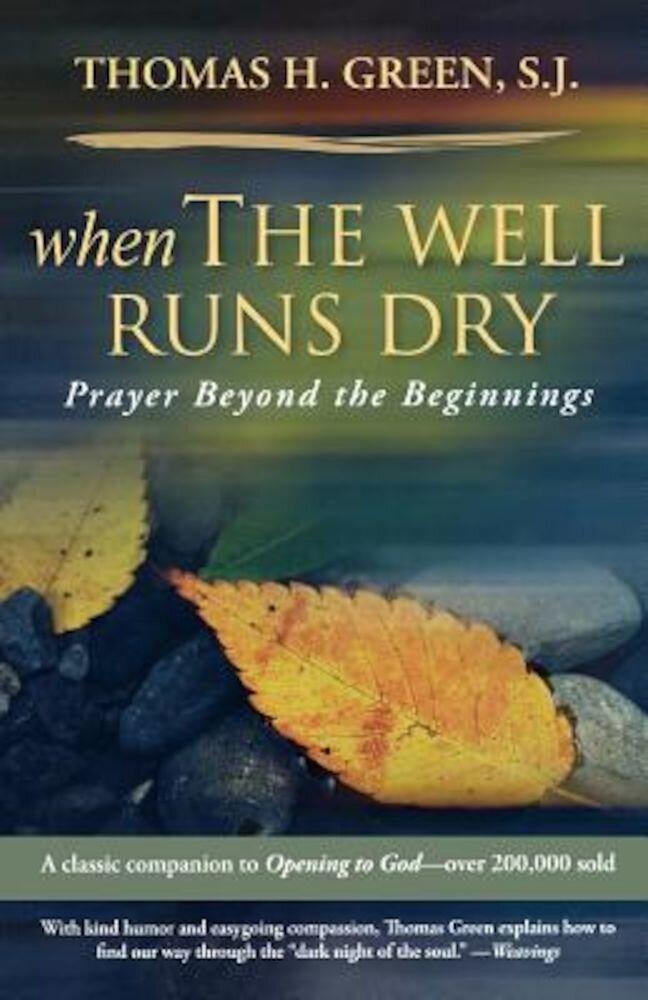When the Well Runs Dry: Prayer Beyond the Beginnings, Paperback