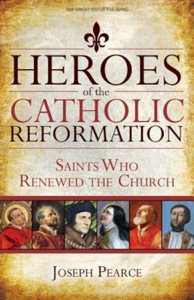 Heroes of the Catholic Reformation: Saints Who Renewed the Church, Paperback