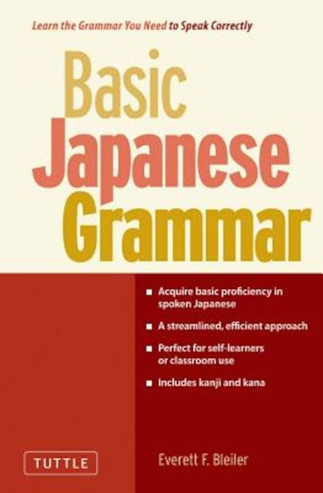 Basic Japanese Grammar: Learn the Grammar You Need to Speak Correctly and Master the Japanese Language Proficiency Test, Paperback