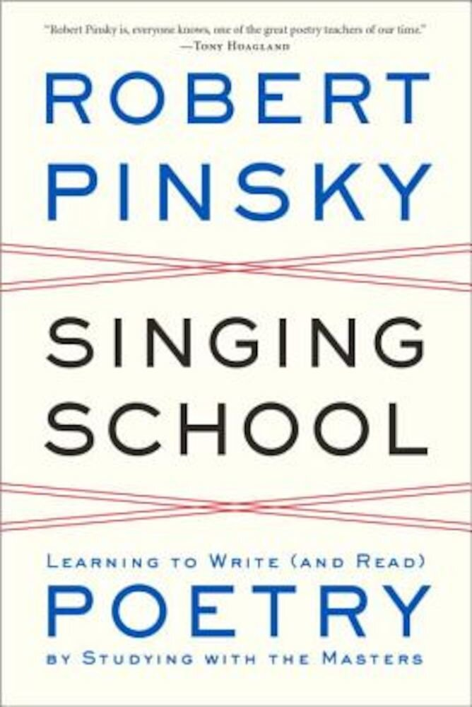 Singing School: Learning to Write (and Read) Poetry by Studying with the Masters, Paperback