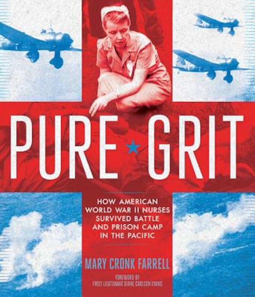 Pure Grit: How American World War II Nurses Survived Battle and Prison Camp in the Pacific, Hardcover
