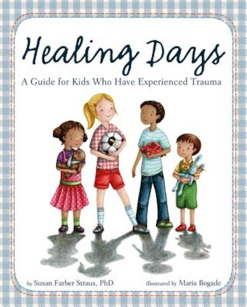 Healing Days: A Guide for Kids Who Have Experienced Trauma, Hardcover