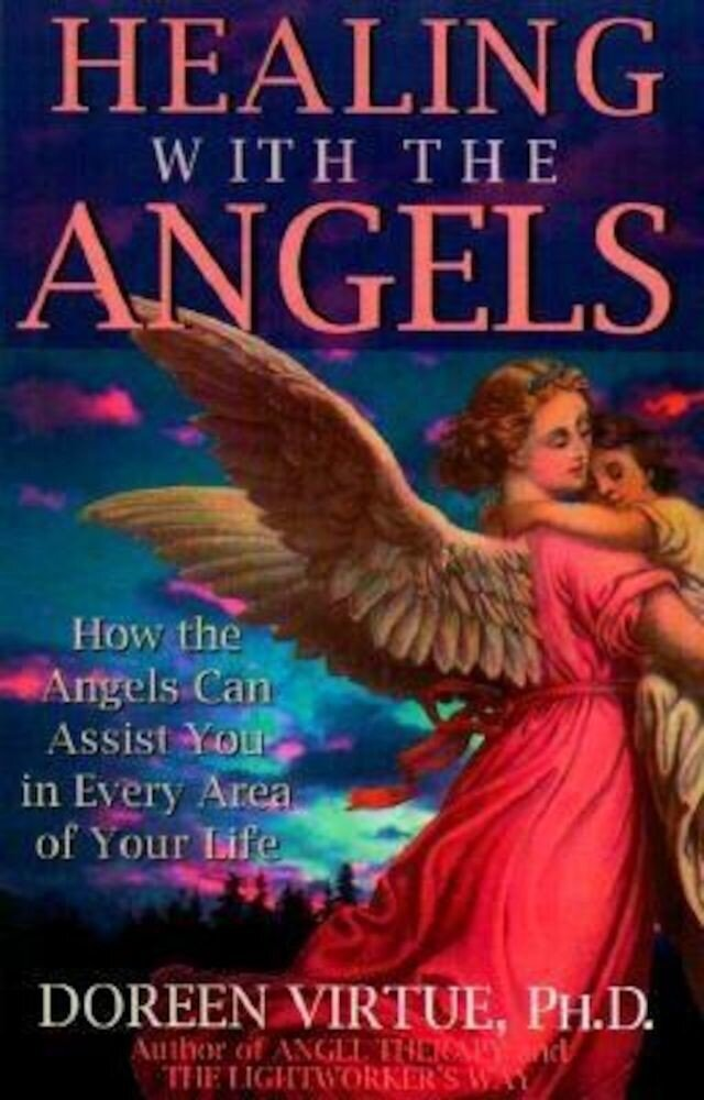 Healing with the Angels: How the Angels Can Assist You in Every Area of Your Life, Paperback