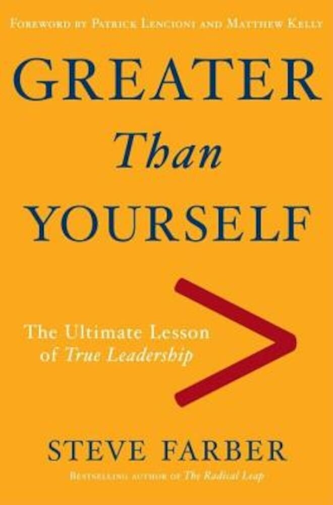 Greater Than Yourself: The Ultimate Lesson of True Leadership, Hardcover