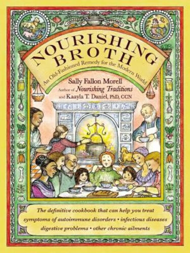 Nourishing Broth: An Old-Fashioned Remedy for the Modern World, Paperback
