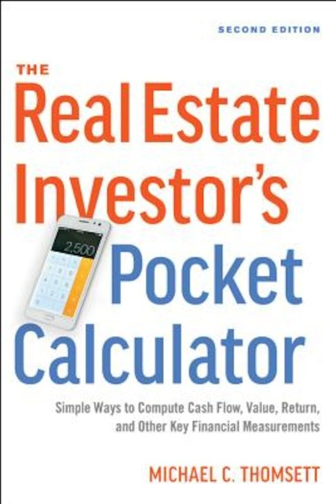 The Real Estate Investor's Pocket Calculator: Simple Ways to Compute Cash Flow, Value, Return, and Other Key Financial Measurements, Paperback
