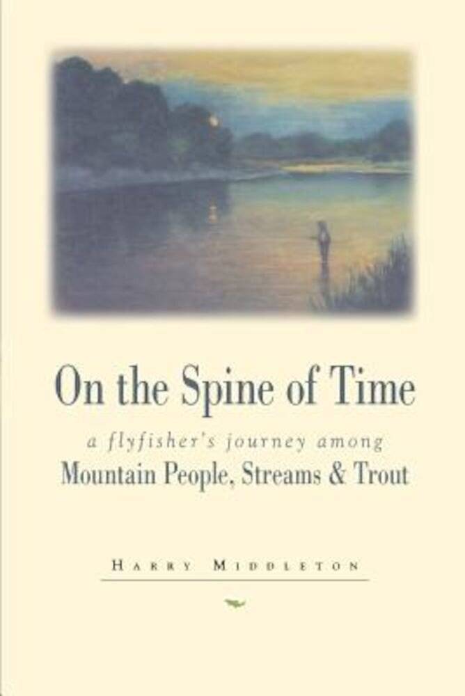 On the Spine of Time: A Flyfisher's Journey Among Mountain People, Streams & Trout, Paperback