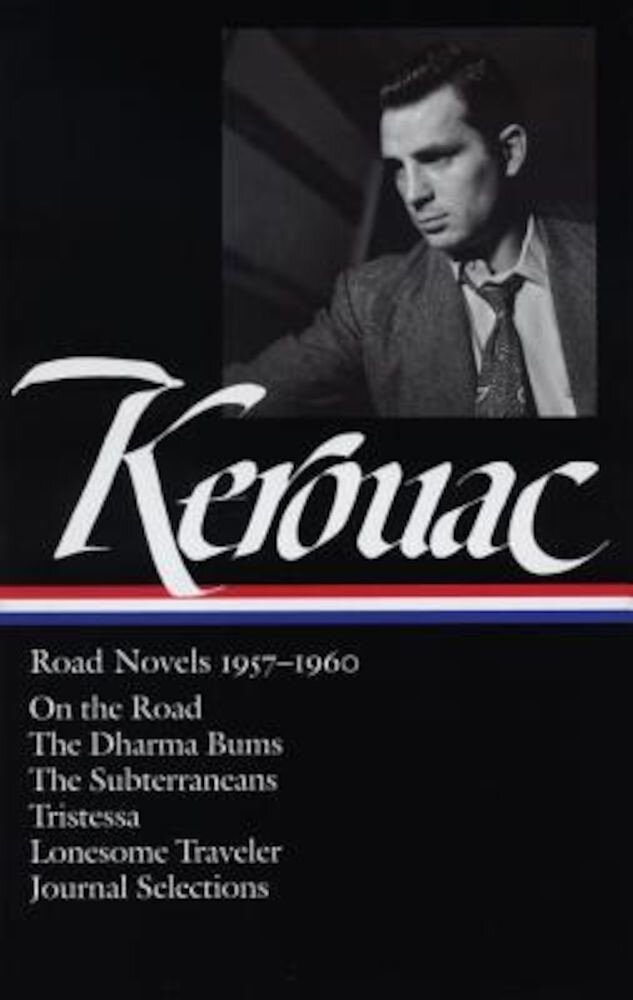 Jack Kerouac: Road Novels 1957-1960: On the Road/The Dharma Bums/The Subterraneans/Tristessa/Lonesome Traveler/From the Journals 1949-1954, Hardcover