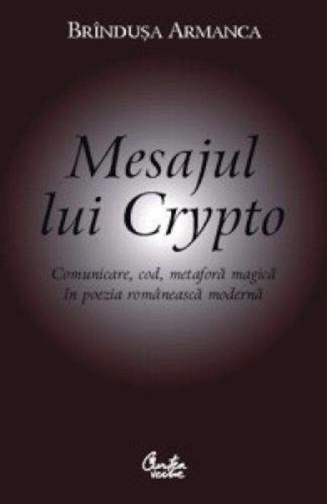 Mesajul lui Crypto. Comunicare, cod, metafora magica in poezia romaneasca moderna