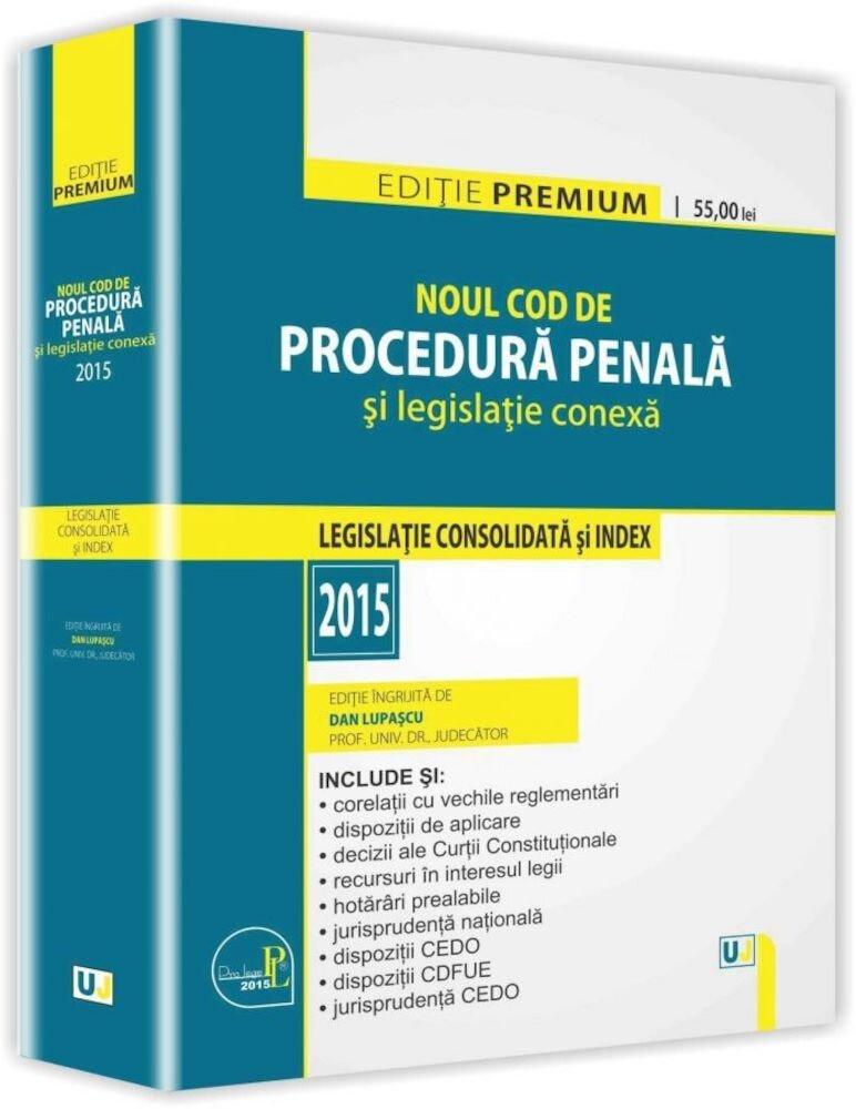 Noul Cod de procedura penala si legislatie conexa. Legislatie consolidata si index 2015
