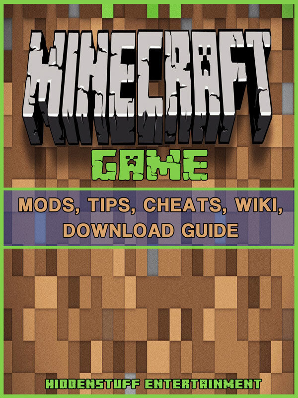 Minecraft Game Mods, Tips, Cheats, Wiki, Download Guide (eBook)