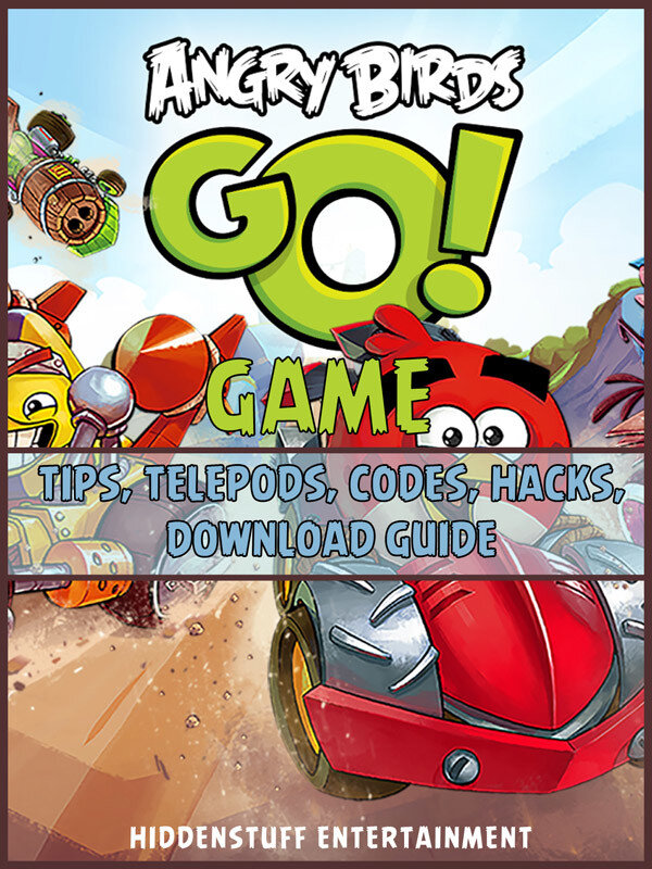 Angry Birds Go! Game Tips, Telepods, Codes, Hacks, Download Guide (eBook)