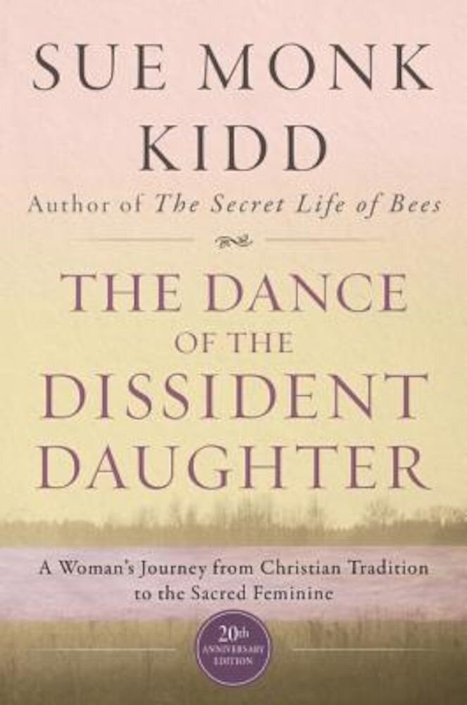 The Dance of the Dissident Daughter: A Woman's Journey from Christian Tradition to the Sacred Feminine, Paperback