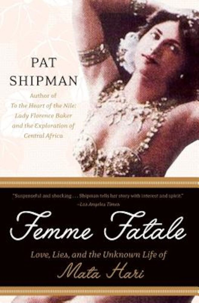 Femme Fatale: Love, Lies, and the Unknown Life of Mata Hari, Paperback