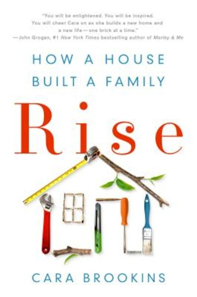 Rise: How a House Built a Family, Hardcover