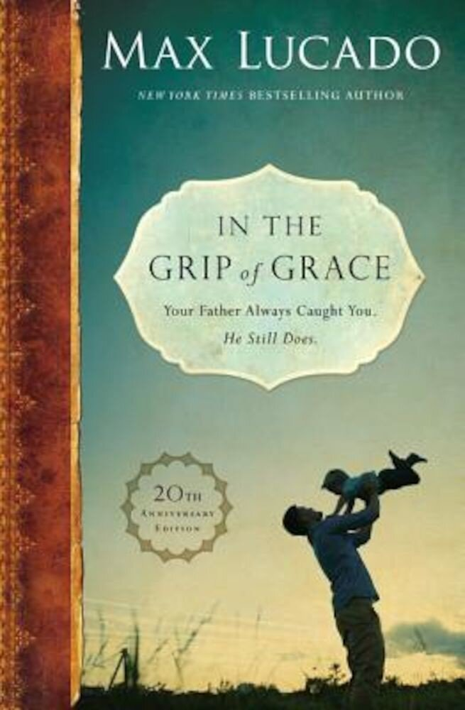 In the Grip of Grace: Your Father Always Caught You. He Still Does., Hardcover